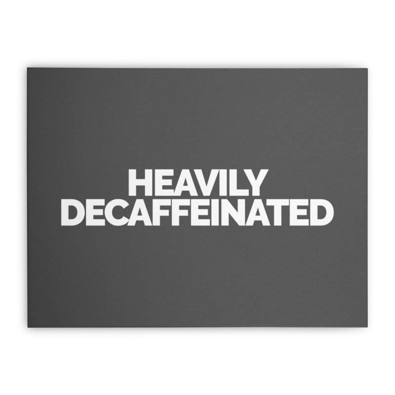 Heavily Decaffeinated Home Stretched Canvas by STRIHS