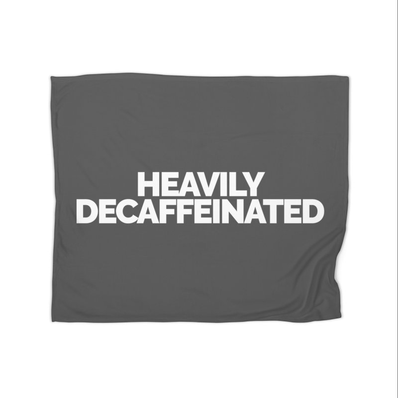 Heavily Decaffeinated Home Blanket by STRIHS