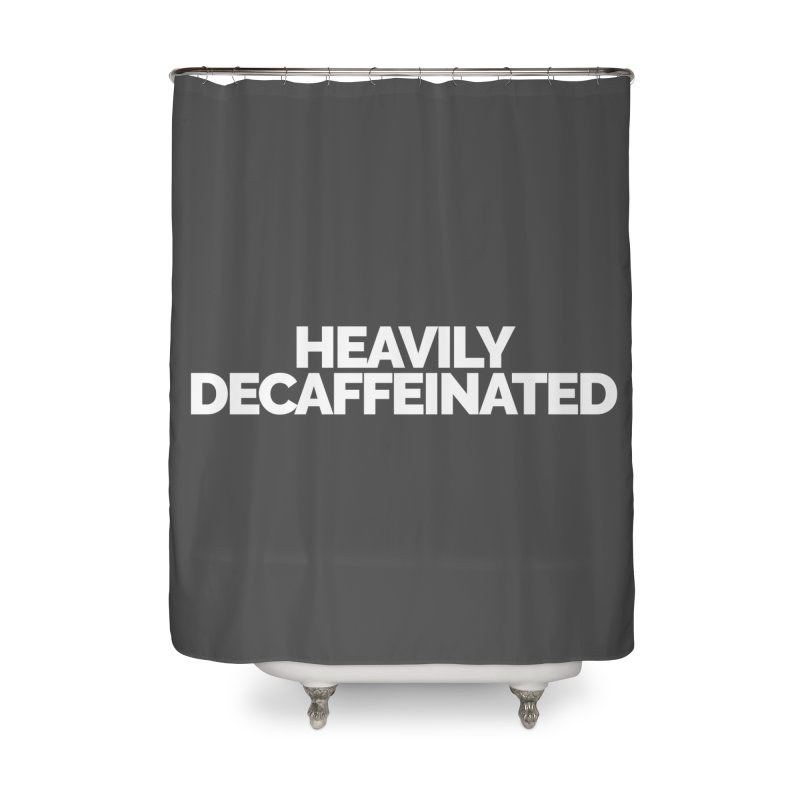 Heavily Decaffeinated Home Shower Curtain by STRIHS