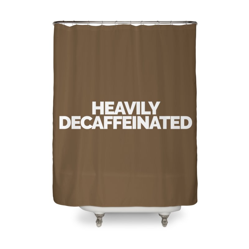 Heavily Decaffeinated Home Shower Curtain by Shirts by Hal Gatewood