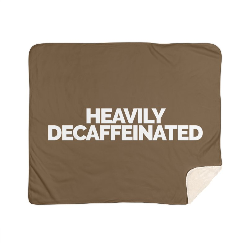Heavily Decaffeinated Home Sherpa Blanket Blanket by Shirts by Hal Gatewood