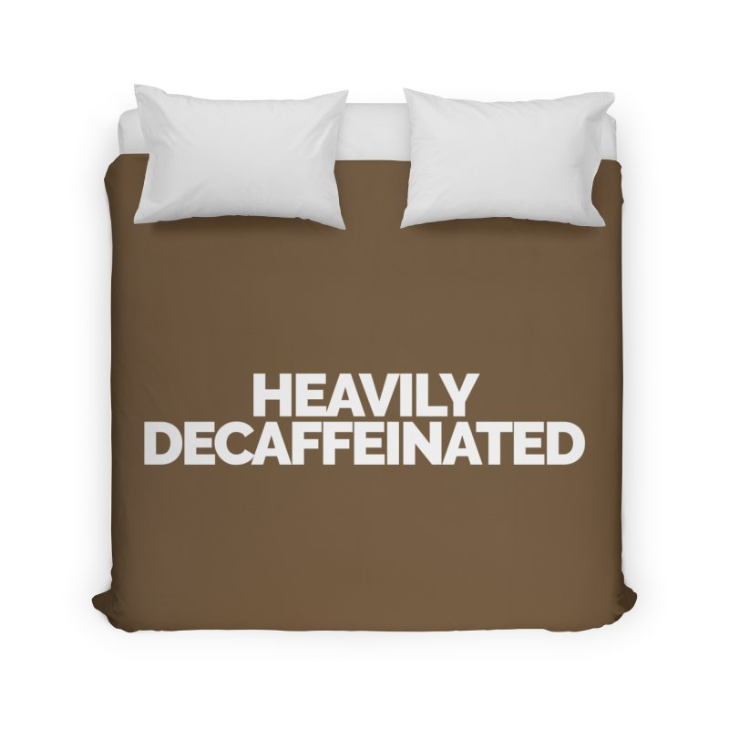Heavily Decaffeinated Home Duvet by Shirts by Hal Gatewood
