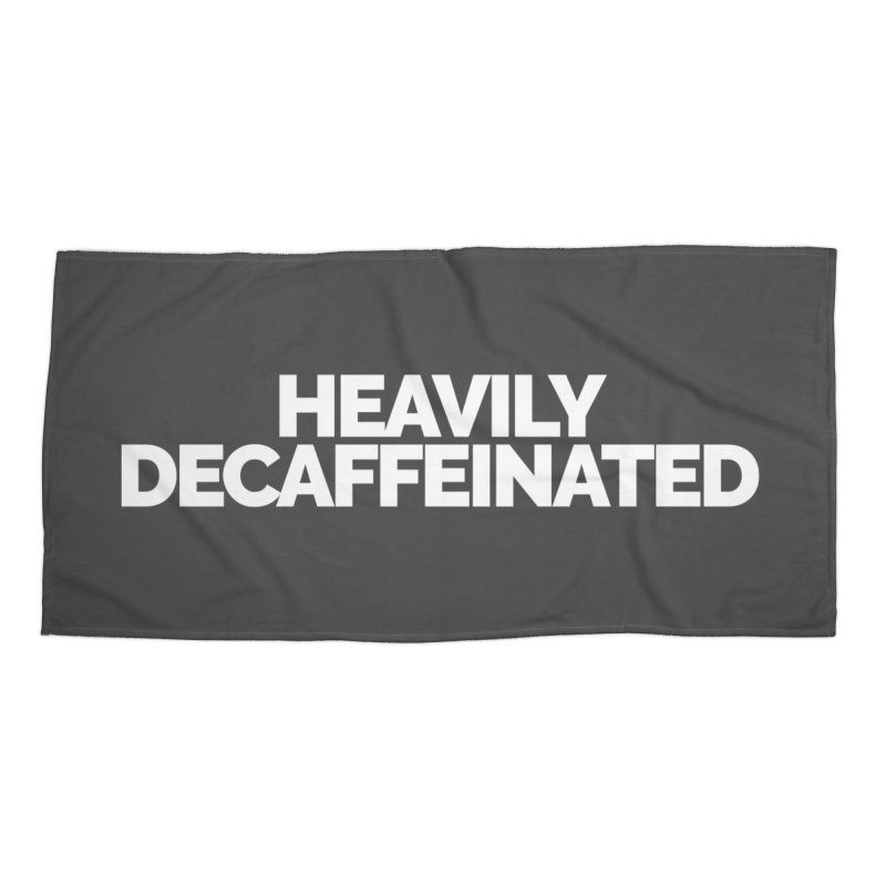 Heavily Decaffeinated Accessories Beach Towel by STRIHS