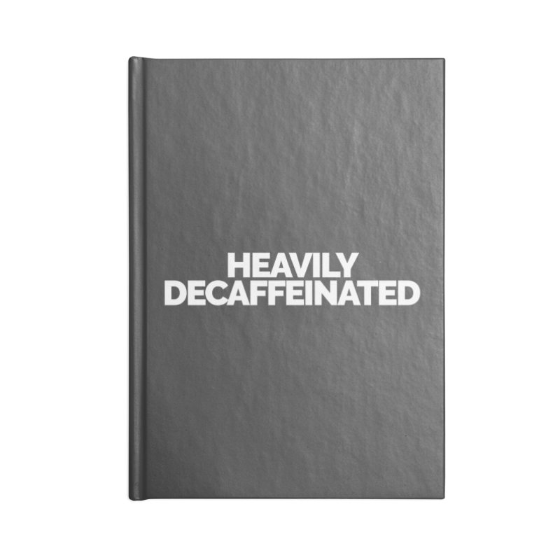 Heavily Decaffeinated Accessories Notebook by STRIHS