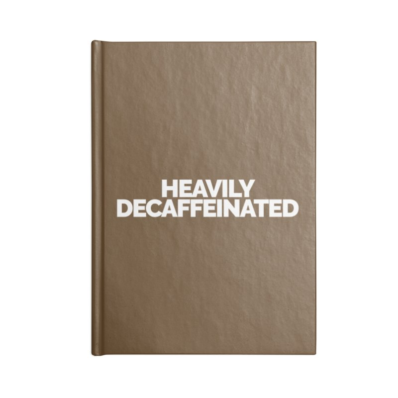 Heavily Decaffeinated Accessories Lined Journal Notebook by Shirts by Hal Gatewood