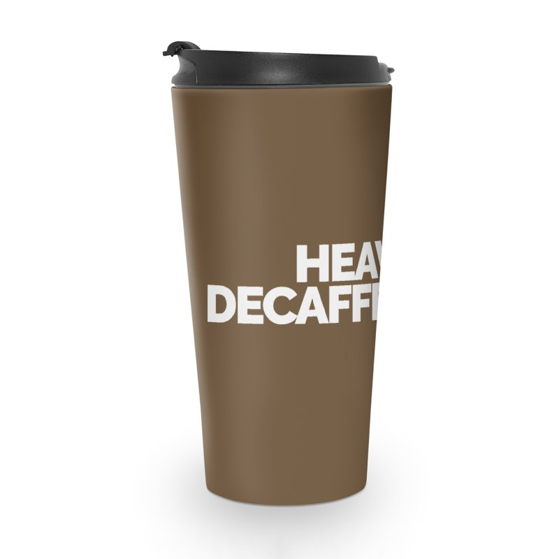 Heavily Decaffeinated Accessories Travel Mug by Shirts by Hal Gatewood