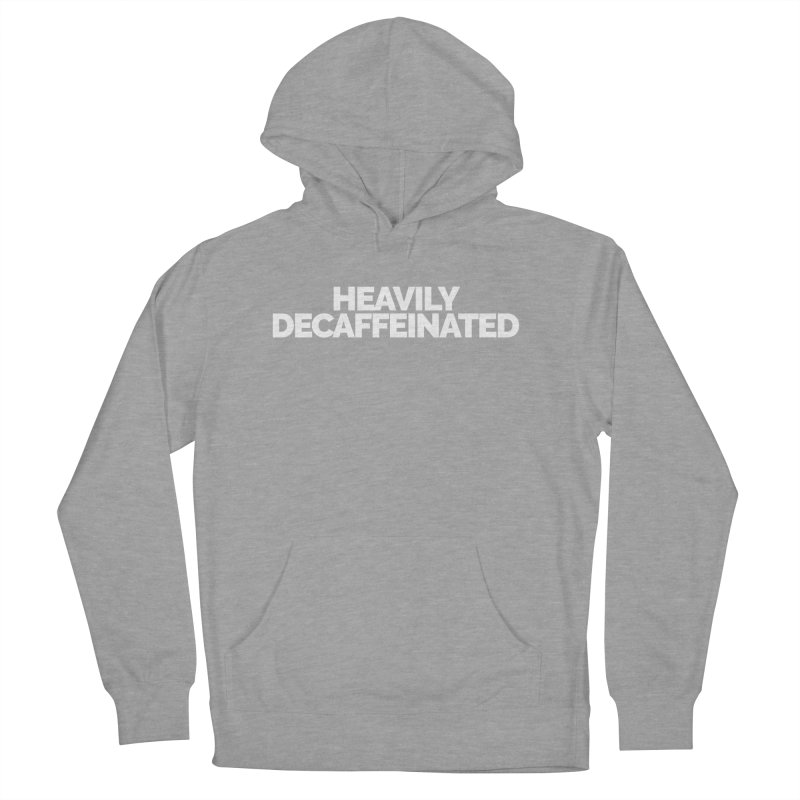 Heavily Decaffeinated Women's French Terry Pullover Hoody by Shirts by Hal Gatewood