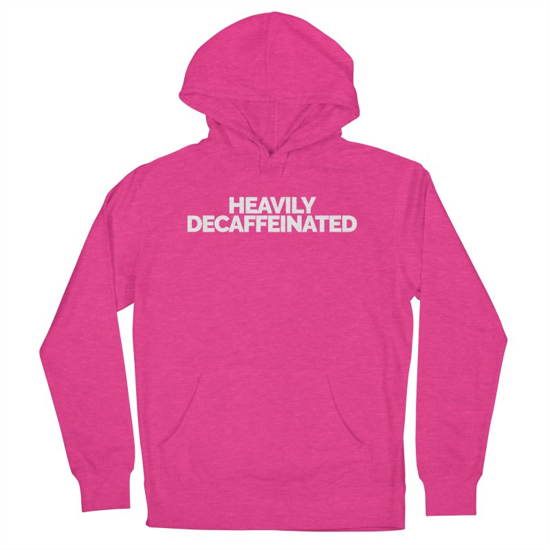 Heavily Decaffeinated Women's Pullover Hoody by Shirts by Hal Gatewood