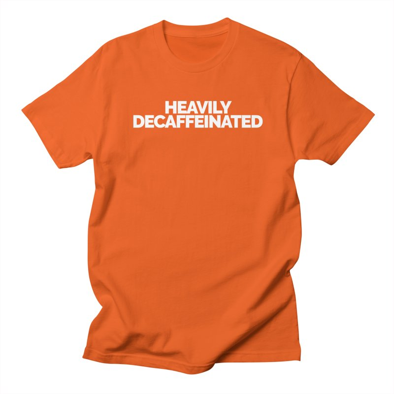 Heavily Decaffeinated Women's Unisex T-Shirt by Shirts by Hal Gatewood