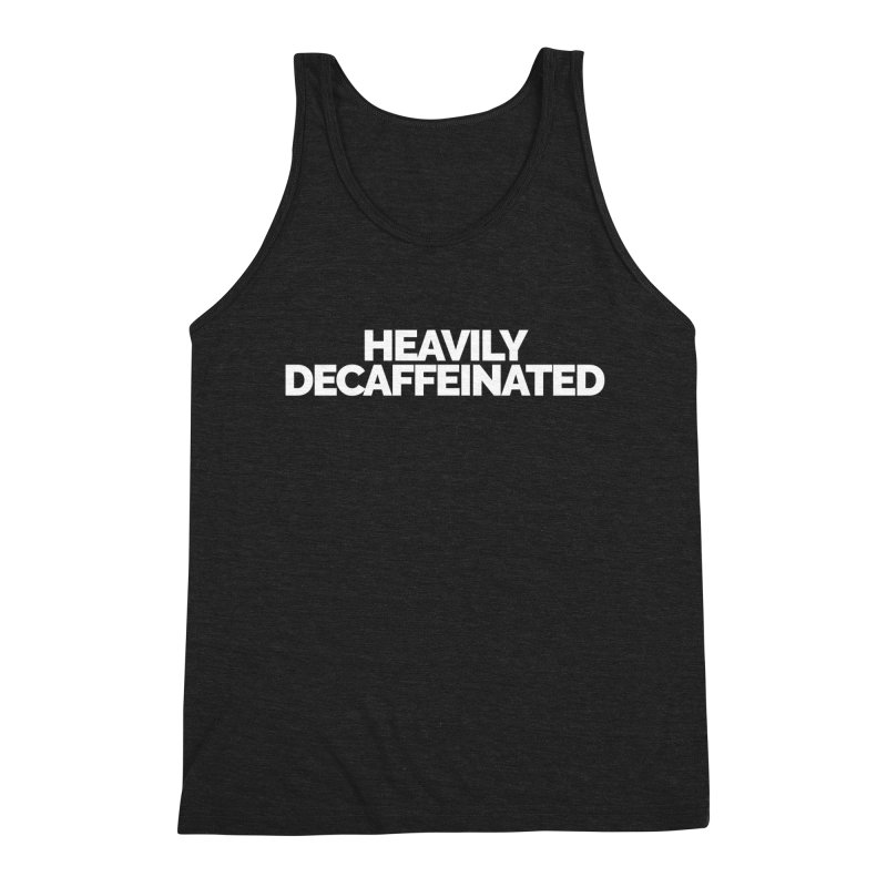 Heavily Decaffeinated Men's Tank by STRIHS