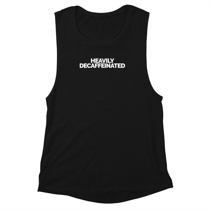 Heavily Decaffeinated Women's Muscle Tank by Shirts by Hal Gatewood