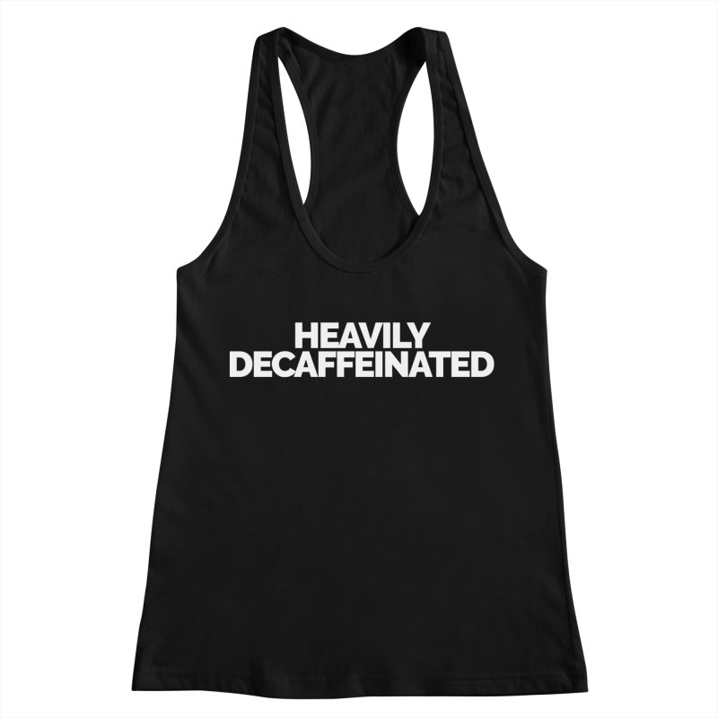 Heavily Decaffeinated Women's Racerback Tank by Shirts by Hal Gatewood
