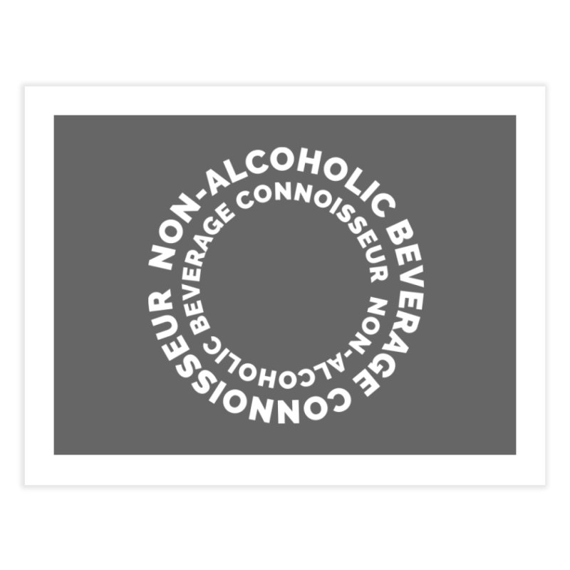 Non-Alcoholic Beverage Connoisseur Home Fine Art Print by Shirts by Hal Gatewood