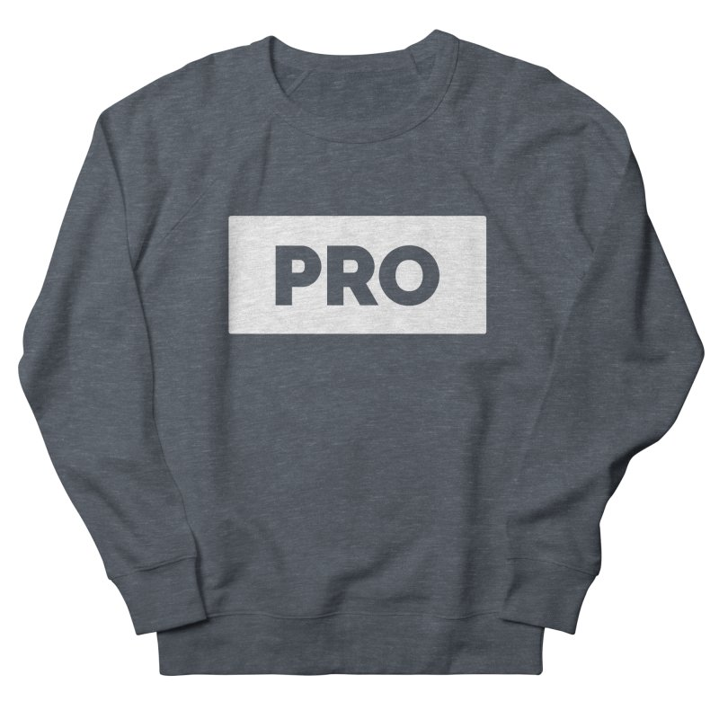 Like a PRO Women's French Terry Sweatshirt by Shirts by Hal Gatewood