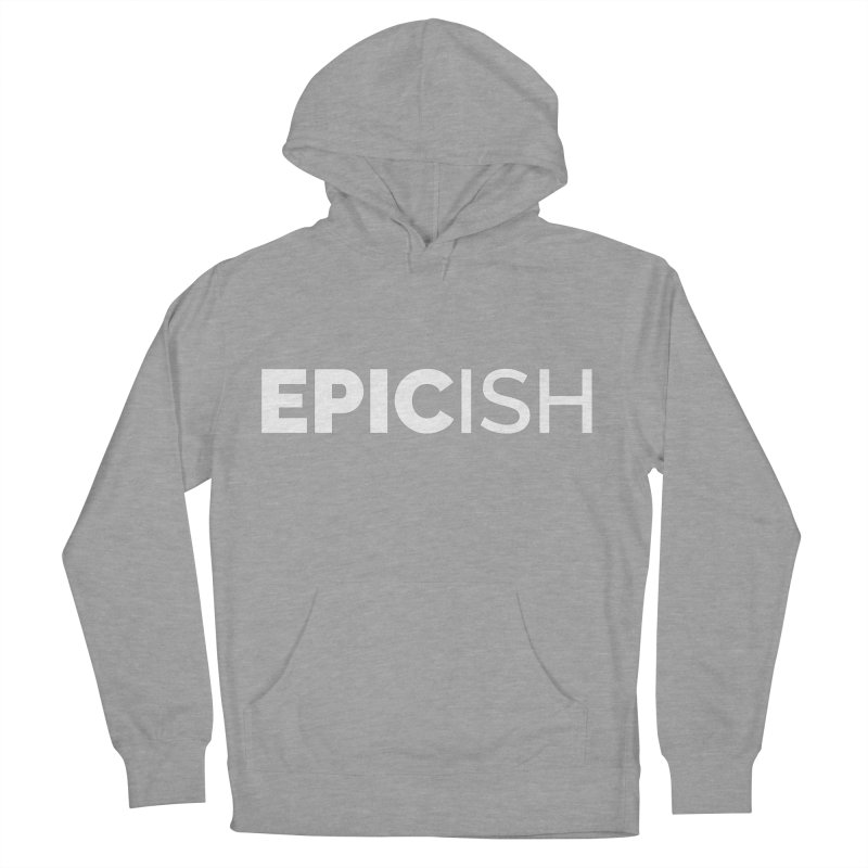 EPICish Women's French Terry Pullover Hoody by Shirts by Hal Gatewood