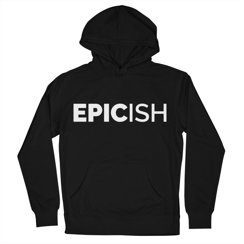 EPICish Women's Pullover Hoody by Shirts by Hal Gatewood