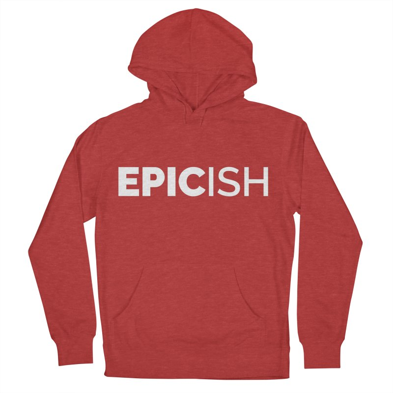EPICish Men's French Terry Pullover Hoody by Shirts by Hal Gatewood