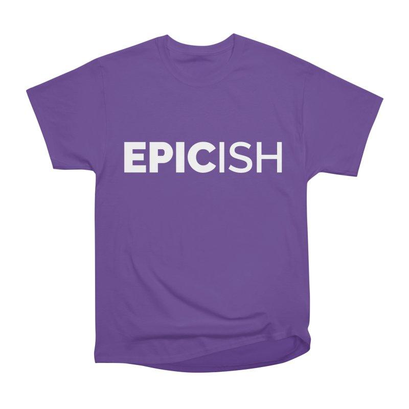 EPICish Men's Heavyweight T-Shirt by Shirts by Hal Gatewood