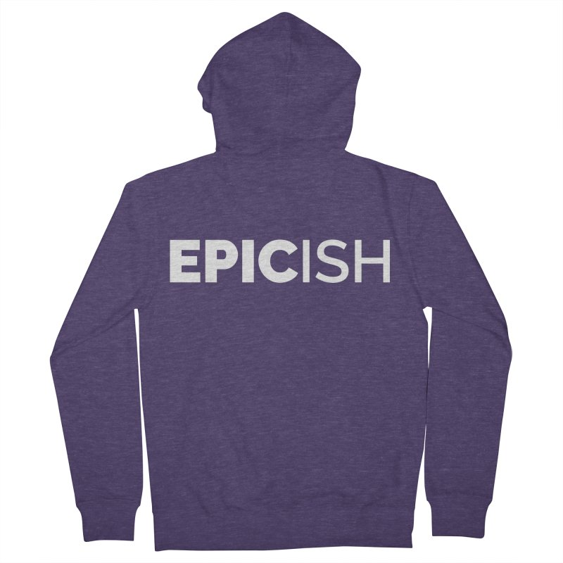 EPICish Men's Zip-Up Hoody by Shirts by Hal Gatewood