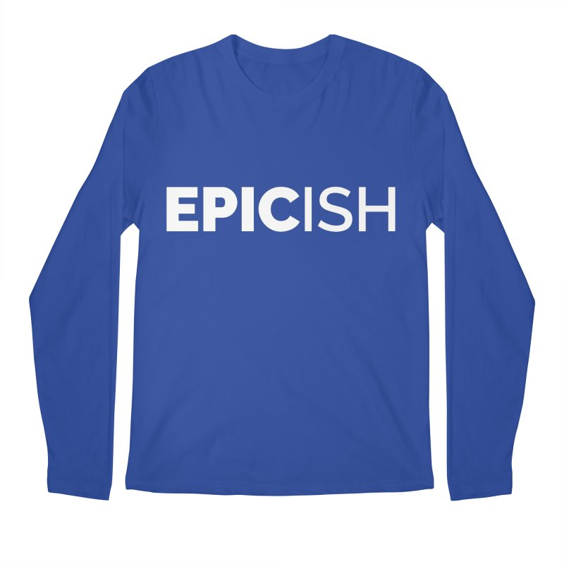 EPICish Men's Regular Longsleeve T-Shirt by Shirts by Hal Gatewood