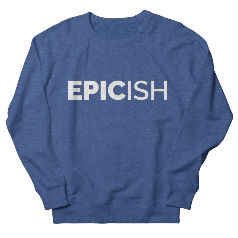 EPICish Men's Sweatshirt by STRIHS