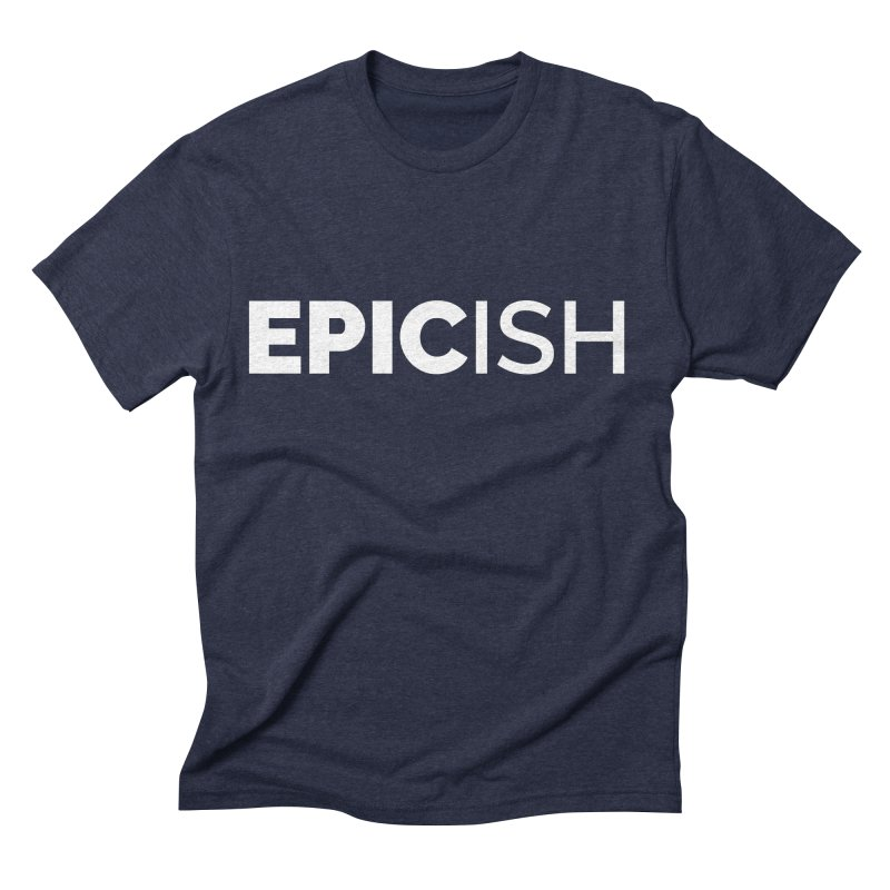 EPICish Men's Triblend T-Shirt by Shirts by Hal Gatewood