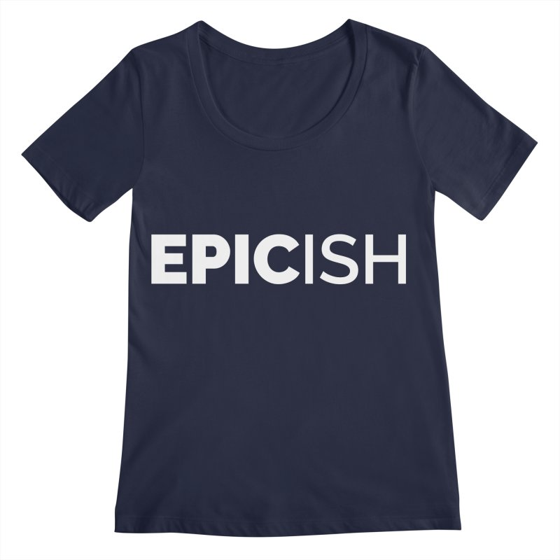 EPICish Women's Regular Scoop Neck by Shirts by Hal Gatewood
