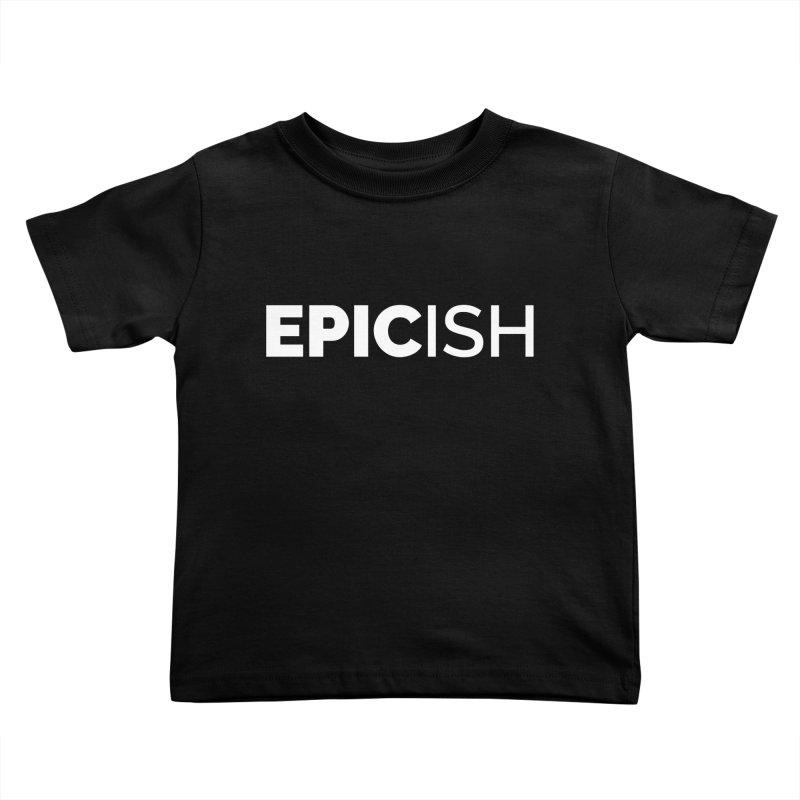 EPICish Kids Toddler T-Shirt by Shirts by Hal Gatewood