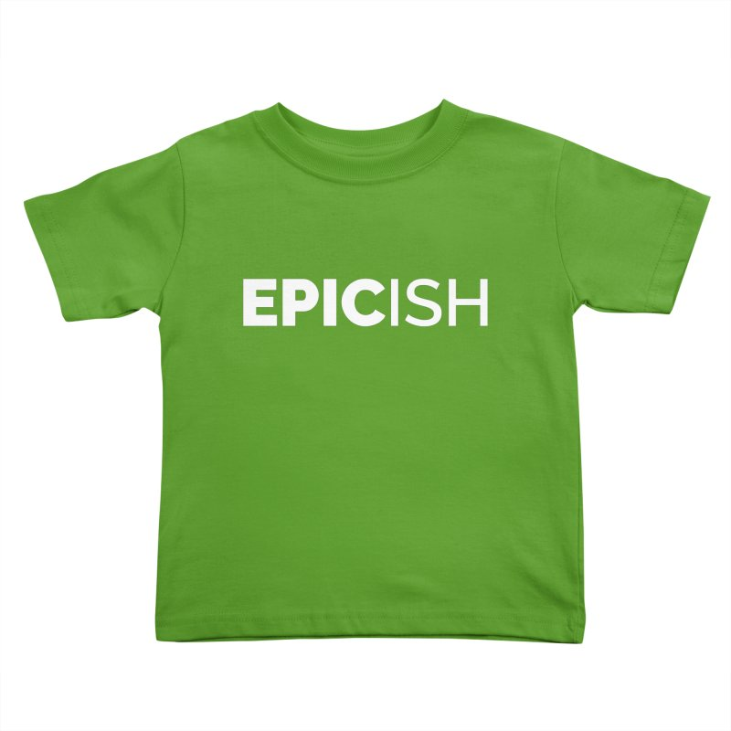 EPICish Kids Toddler T-Shirt by STRIHS