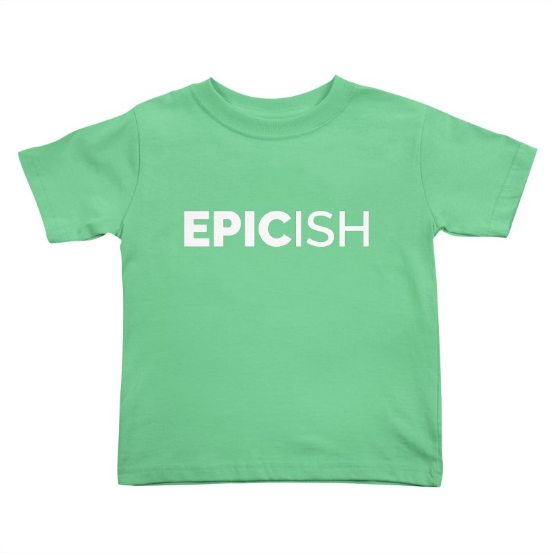 EPICish Kids Toddler T-Shirt by Shirts by Hal Gatewood