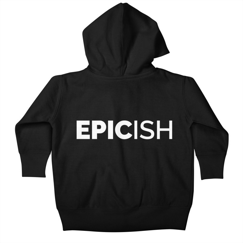 EPICish Kids Baby Zip-Up Hoody by Shirts by Hal Gatewood