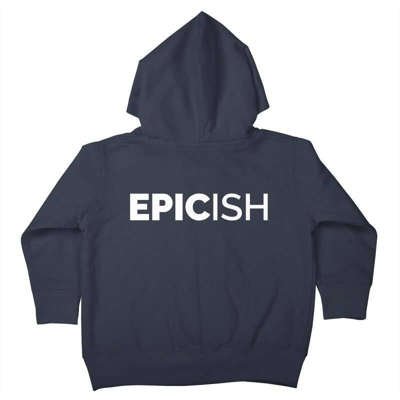 EPICish Kids Toddler Zip-Up Hoody by Shirts by Hal Gatewood