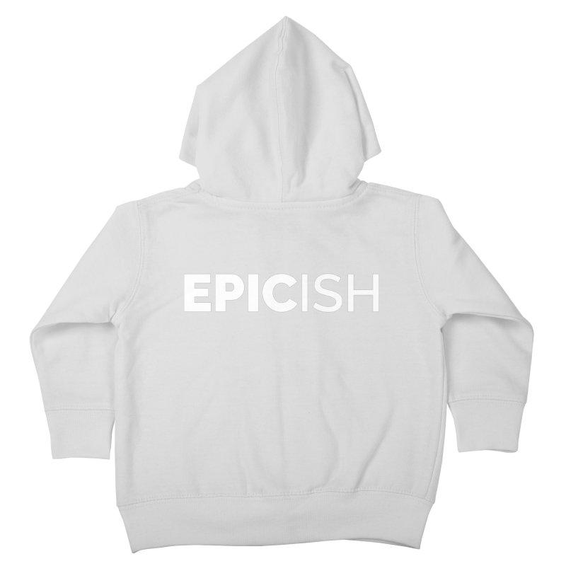 EPICish Kids Toddler Zip-Up Hoody by Shirts by Hal Gatewood