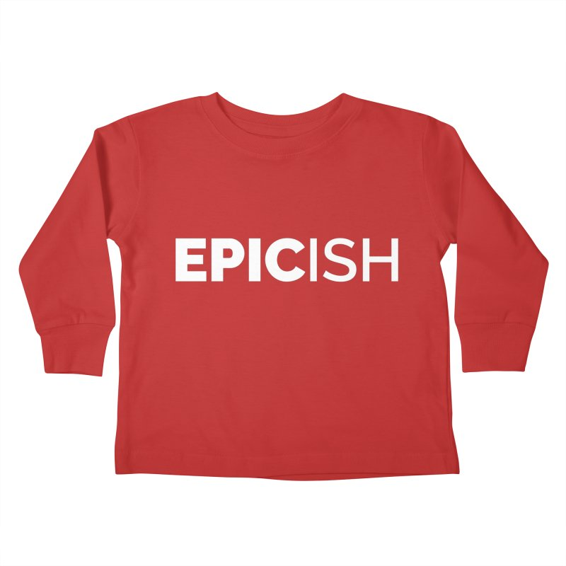 EPICish Kids Toddler Longsleeve T-Shirt by Shirts by Hal Gatewood