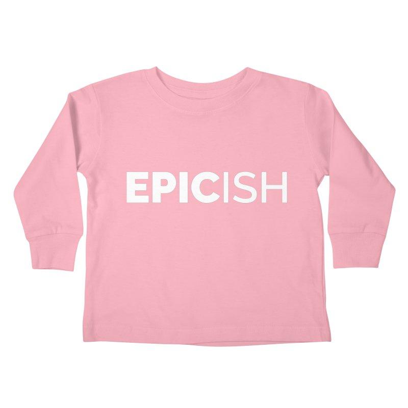 EPICish Kids Toddler Longsleeve T-Shirt by STRIHS