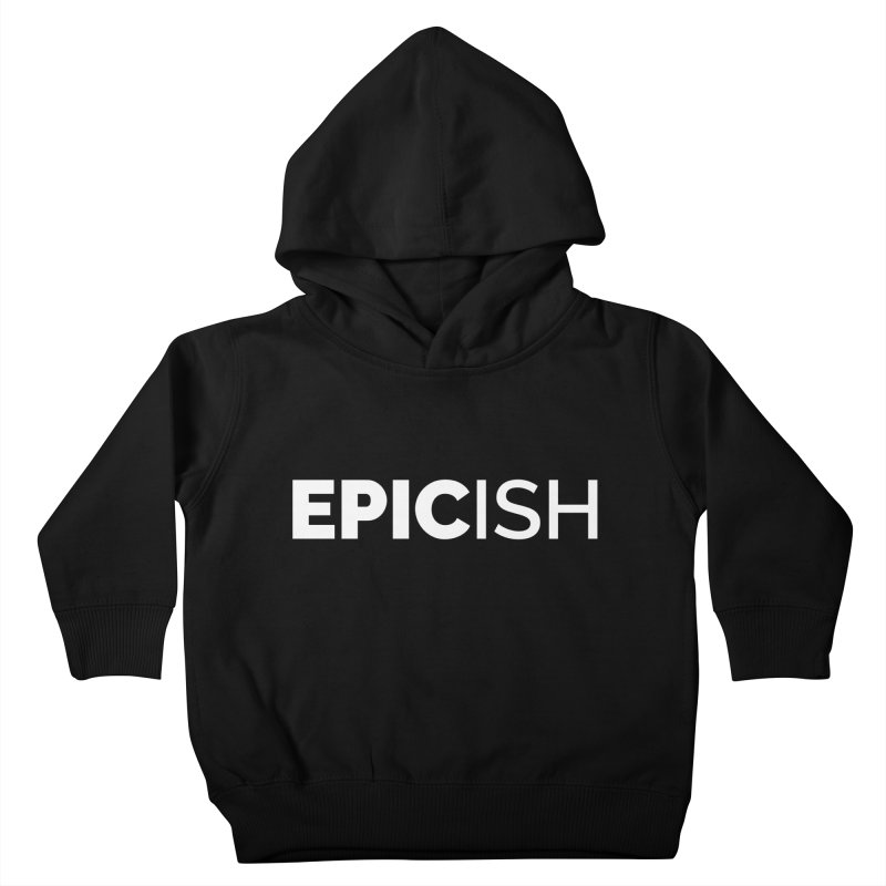 EPICish Kids Toddler Pullover Hoody by Shirts by Hal Gatewood