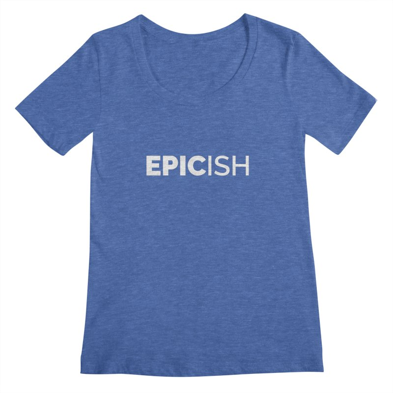 EPICish Women's Scoopneck by Shirts by Hal Gatewood