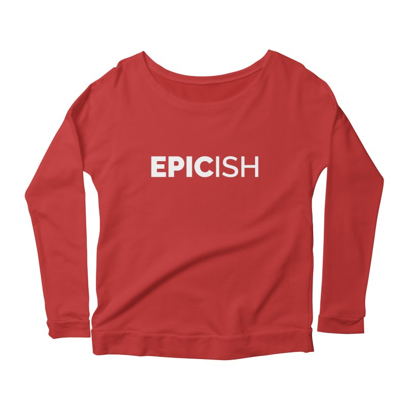 EPICish Women's Longsleeve Scoopneck  by Shirts by Hal Gatewood