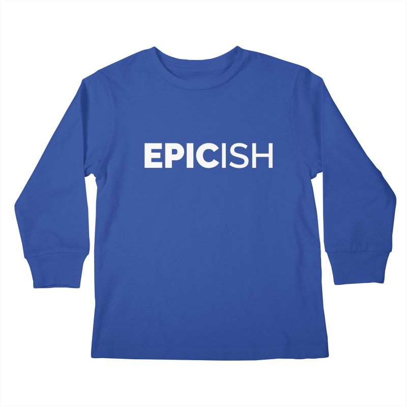 EPICish Kids Longsleeve T-Shirt by Shirts by Hal Gatewood