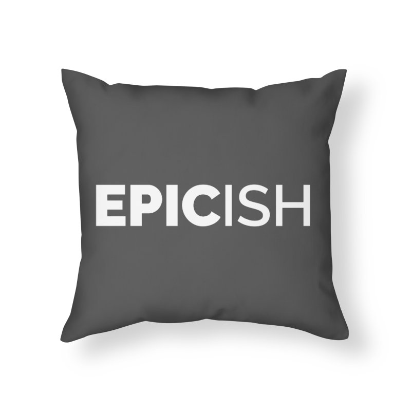 EPICish Home Throw Pillow by Shirts by Hal Gatewood