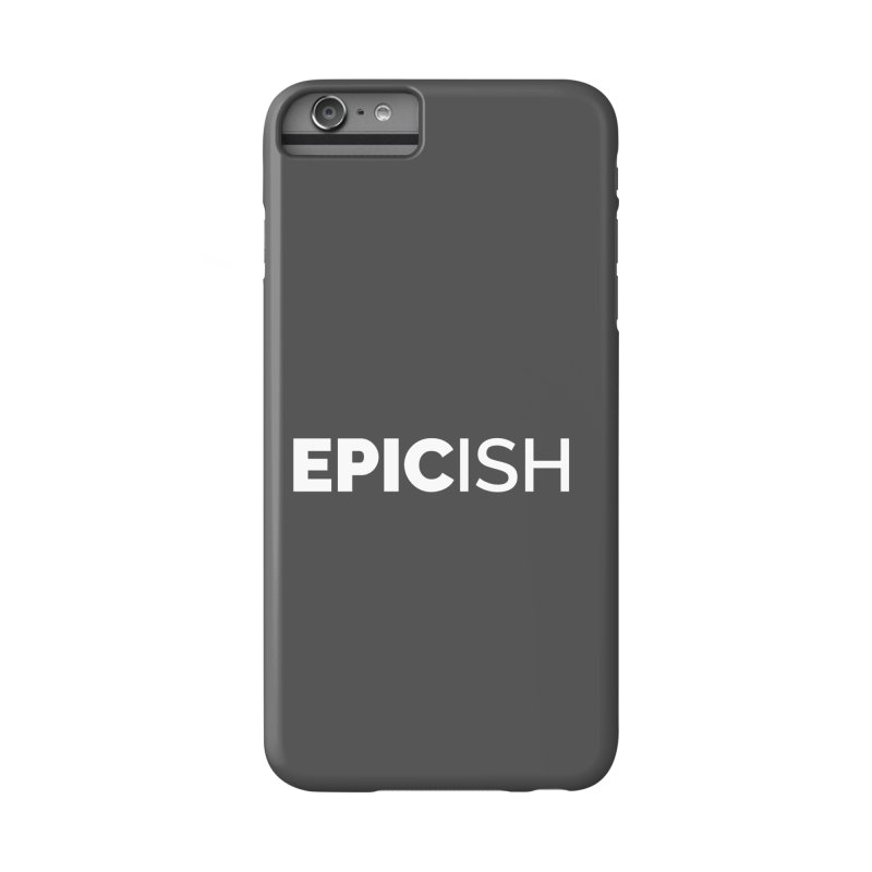 EPICish Accessories Phone Case by STRIHS