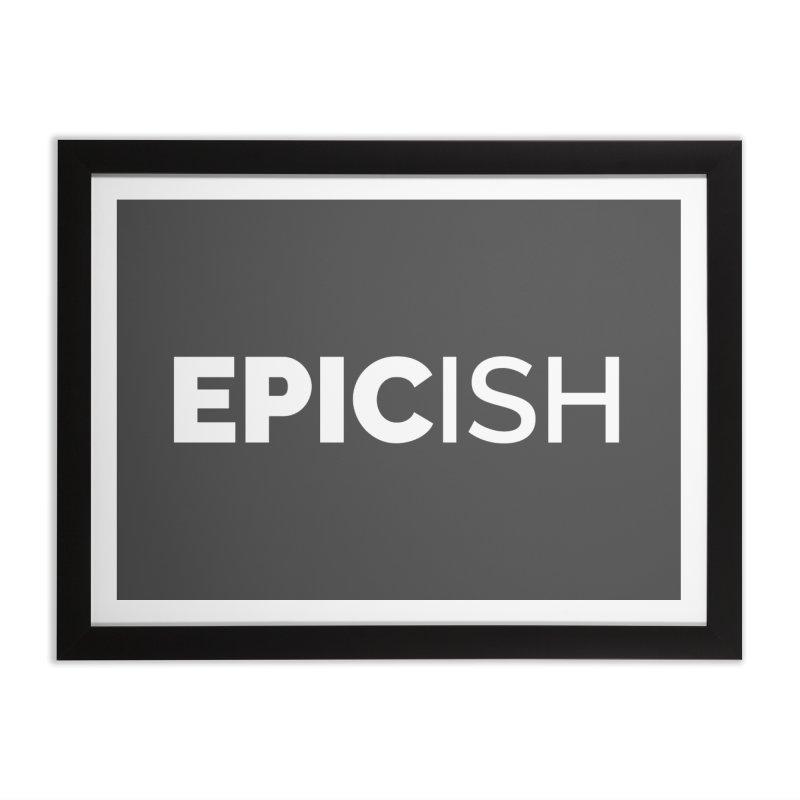 EPICish Home Framed Fine Art Print by Shirts by Hal Gatewood