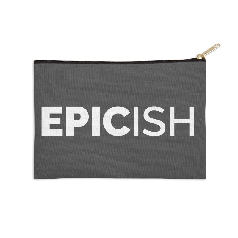 EPICish Accessories Zip Pouch by Shirts by Hal Gatewood