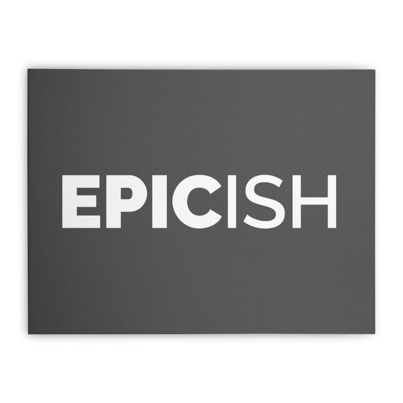 EPICish Home Stretched Canvas by STRIHS