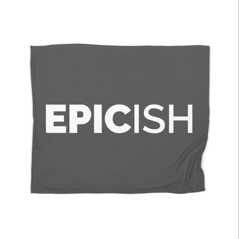 EPICish Home Fleece Blanket Blanket by Shirts by Hal Gatewood
