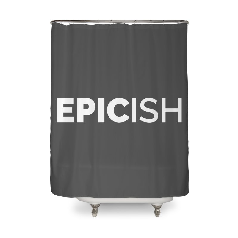 EPICish Home Shower Curtain by Shirts by Hal Gatewood
