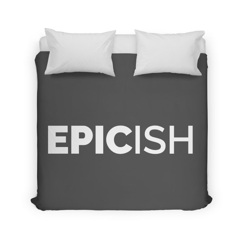 EPICish Home Duvet by Shirts by Hal Gatewood