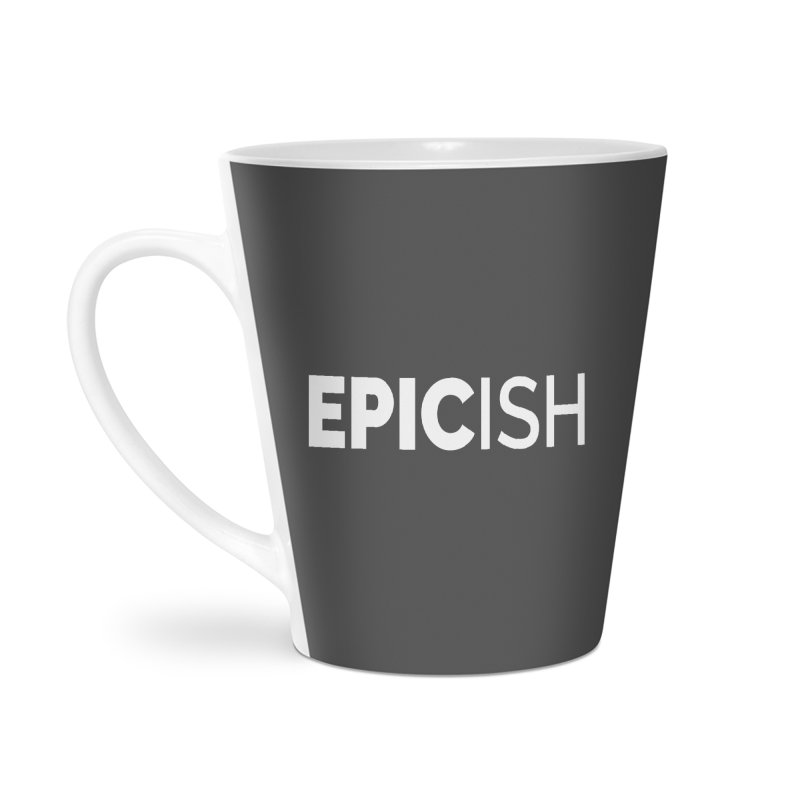 EPICish Accessories Latte Mug by Shirts by Hal Gatewood