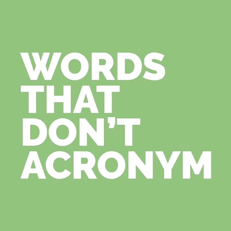 Words That Don't Acronym None  by Shirts by Hal Gatewood