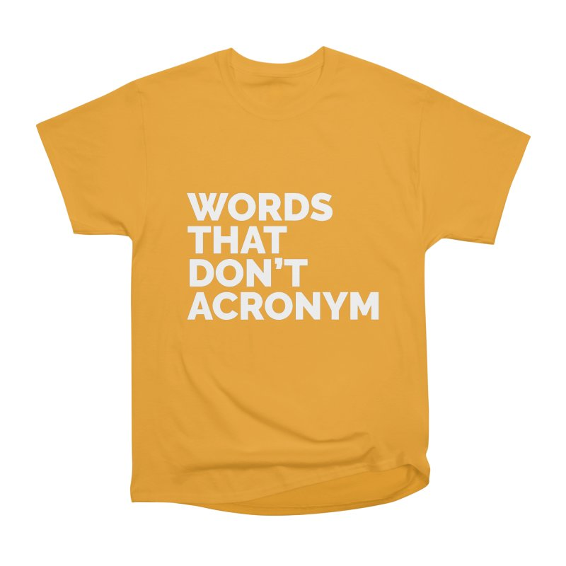 Words That Don't Acronym Men's Heavyweight T-Shirt by Shirts by Hal Gatewood